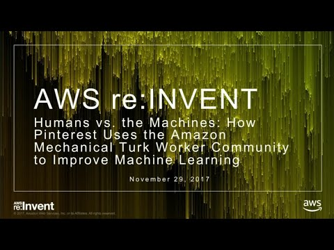 AWS re:Invent 2017: Humans vs. the Machines: How Pinterest Uses Amazon Mechanical Tu (MCL350)