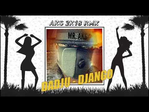 Dadju - Django (Aks 2K18 Remix)