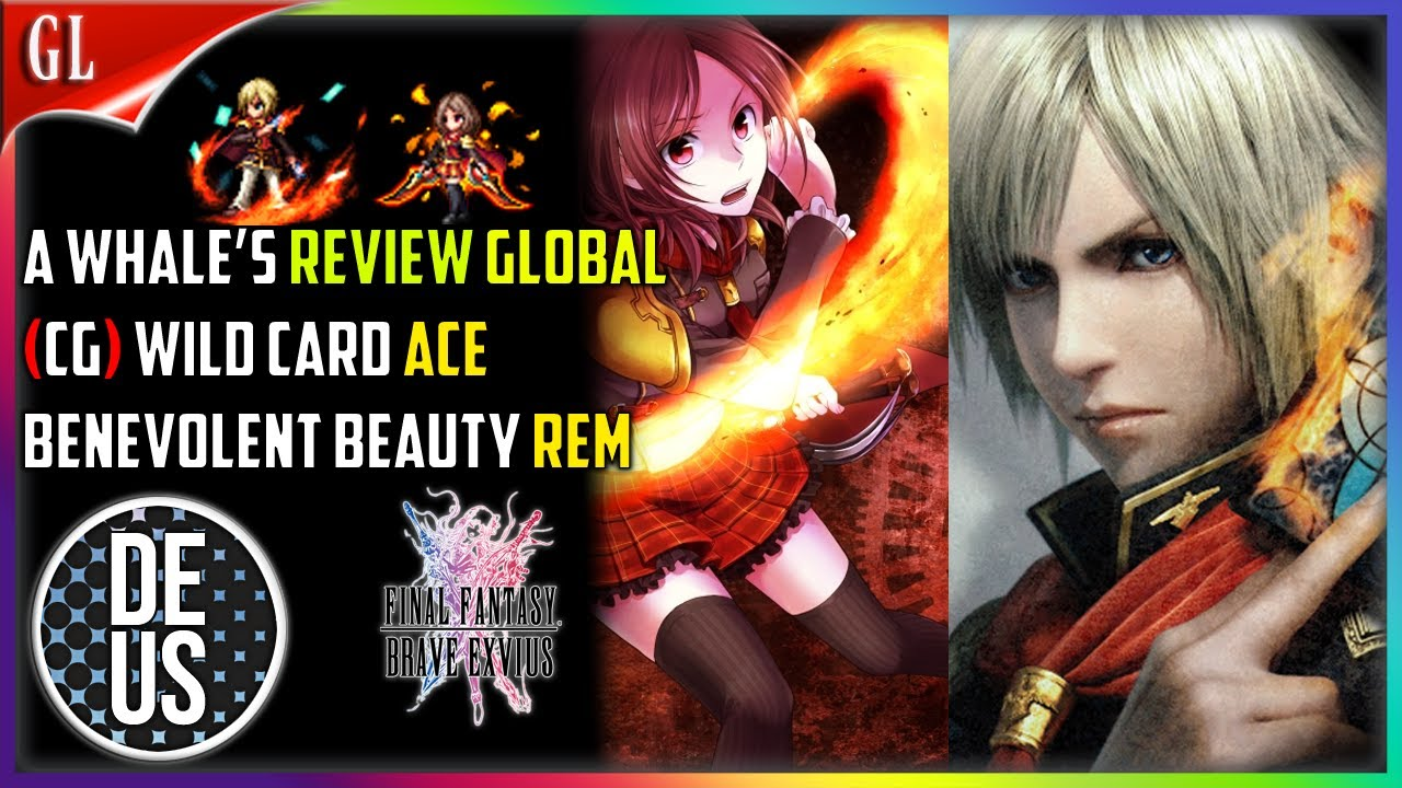 (CG) Wild Card Ace, BB Rem Whale's Review Unit Review Final Fantasy Brave Exvius Global | FFBE GL