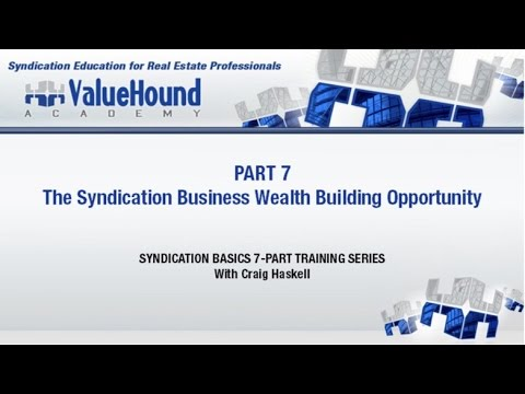 Syndication Basics Training Part 7- Syndication Business Wealth Building Opportunity