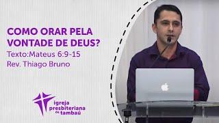 Como orar pela vontade de Deus? - Mt 6:9-15   Thiago Bruno   IPTambaú   02/09/2020