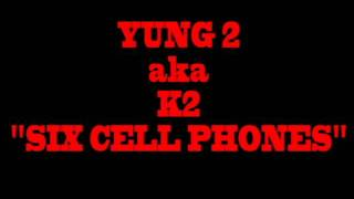 "K2 aka YUNG 2 ""6 CELL PHONES"" ((2012 leak snippet))"