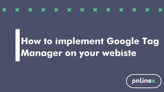 How to implement Google Tag Manager on your website
