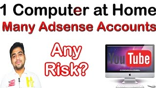 Many || Adsense Accounts || but One PC at Home || Any Risk? || Explained || Hindi
