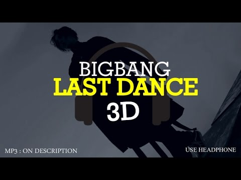 BIGBANG - LAST DANCE 3D Version (Headphone Needed)