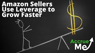 How Can Amazon Sellers Use Leverage to Grow Faster   AccrueMe