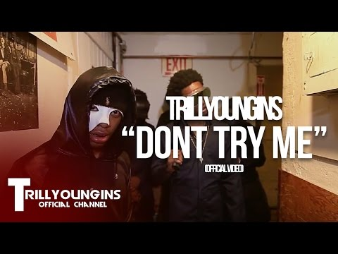 TRILL YOUNGINS - DONT TRY ME |Dir. @WETHEPARTYSEAN