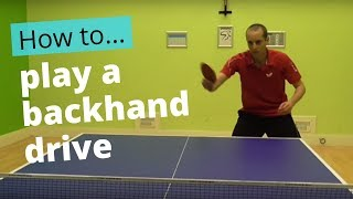 how to play a backhand drive in table tennis