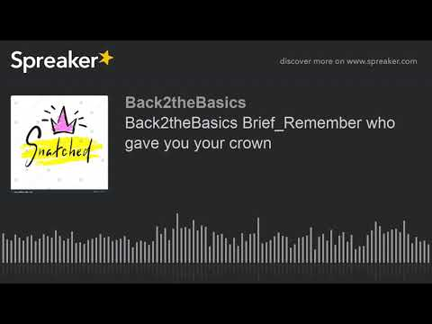 Back2theBasics Brief_Remember who gave you your crown