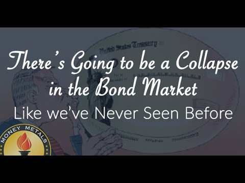 There's Going to be a Collapse in the Bond Market Like We've Never Seen Before