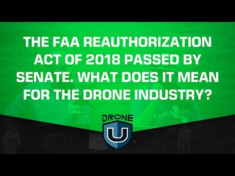 The FAA Reauthorization Act of 2018 Passed by Senate. What Does It Mean for the Drone Industry?