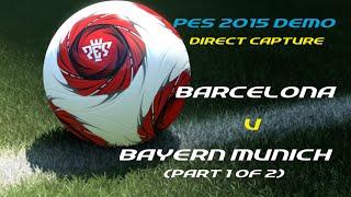 PES 2015 Demo (Direct Capture) - Barcelona v Bayern Munich (part 1 of 2)
