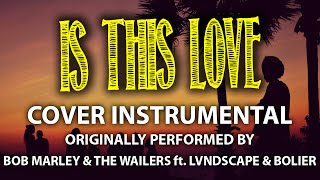 Is This Love (Remix) (Cover) [In the Style of Bob Marley & The Wailers feat. LVNDSCAPE & Bolier]