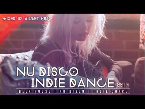DEEP HOUSE  NU DISCO  INDIE DANCE SET 2  AHMET KILIC