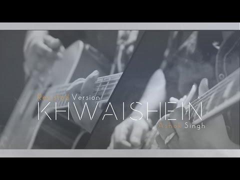 Khwaishein | Revisited Version Cover | Ashok Singh |Armaan |Arijit Singh | Calender Girls 2015