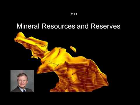 ORE DEPOSITS 101 - Part 11 - Mineral Reserves, Resources and Estimation