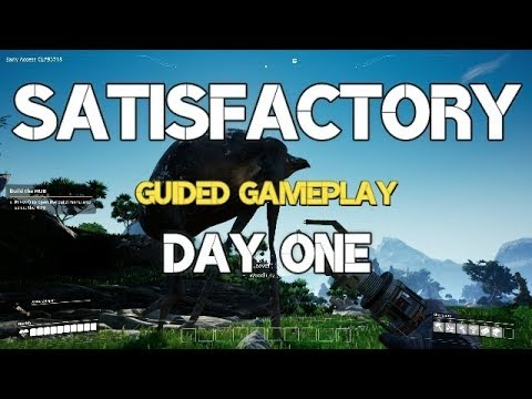 SATISFACTORY Guided Gameplay Day One