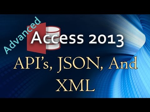 34. (Advanced Programming In Access 2013) API's, JSON, and XML