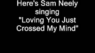 Watch Sam Neely Loving You Just Crossed My Mind video