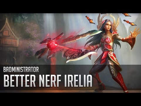 Badministrator - Better Nerf Irelia (Irelia Tribute)