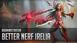 Repeat youtube video Badministrator - Better Nerf Irelia (Irelia Tribute)