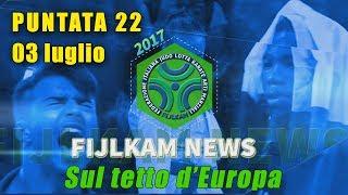 FIJLKAM NEWS 22 - SUL TETTO D'EUROPA