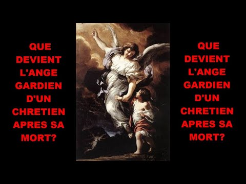 QUE DEVIENT L'ANGE GARDIEN  D'UN CHRÉTIEN APRÈS SA MORT?