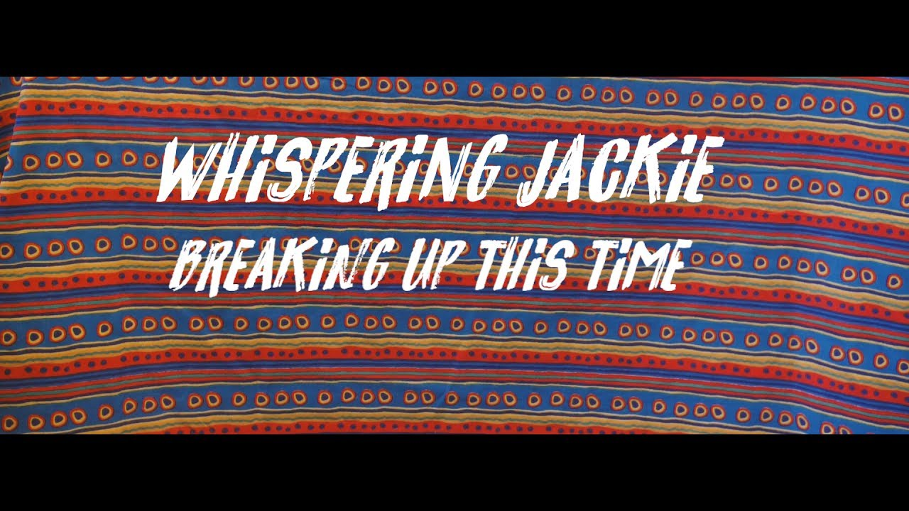 WHISPERING JACKIE 'Breaking Up This Time' OFFICIAL VIDEO