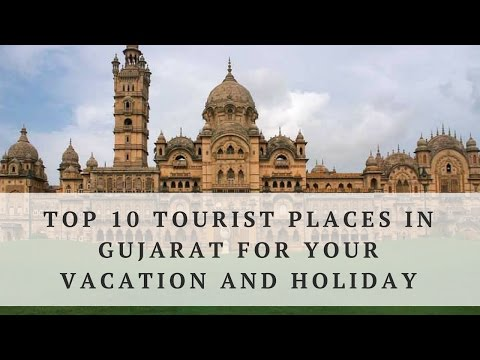Top 10 tourist places in Gujarat On your Next Vacation/Holiday