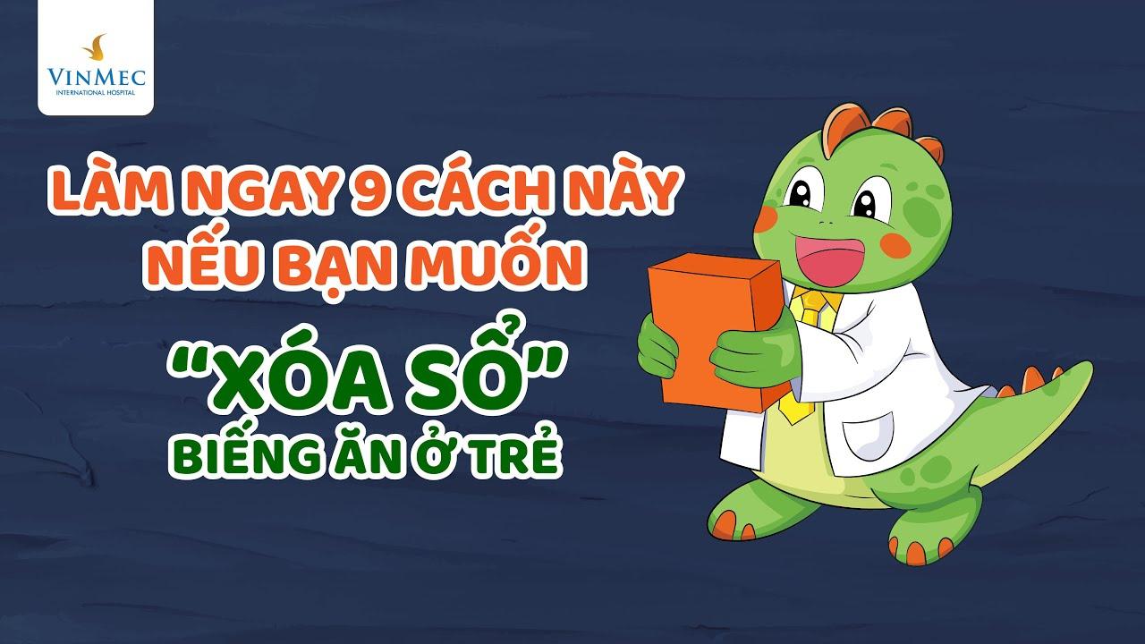 """Làm ngay 9 cách này nếu bố mẹ muốn """"xóa sổ"""" biếng ăn cho con  BS Phạm Lan Hương, Vinmec Times City"""