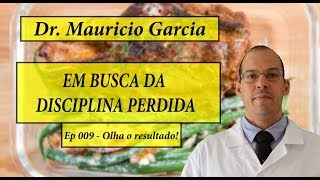 Em busca da disciplina perdida com Dr Mauricio Garcia - Ep 009 - Olha o resultado!!