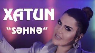 Xatun - Sehne (Yeni 2019)