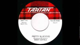 BOBBY CURTOLA - PRETTY BLUE EYES-1968 45-TARTAN 1043(Canada pressing)