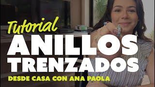 """Tutorial anillos trenzados   """"Desde Casa"""" con Ana Paola"""