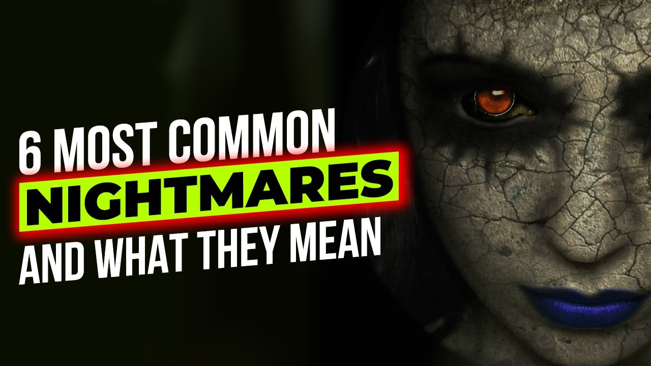 6 MOST COMMON NIGHTMARES AND WHAT THEY MEAN