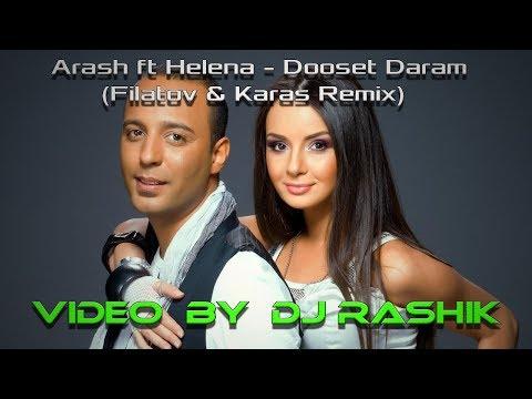 Arash ft Helena - Dooset Daram(Filatov & Karas Remix)(Video by Dj Rashik)
