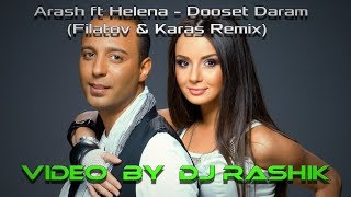 Arash ft Helena - Dooset Daram(Filatov & Karas Remix)(Video by Dj Rashik)