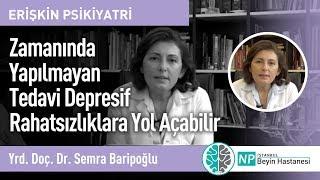 Zamanında Yapılmayan Tedavi Depresif Rahatsızlıklara Yol Açabilir-Psikiyatri Uzmanı Semra Baripoğlu