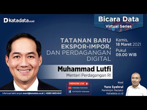 Menteri Perdagangan Muhammad Lutfi: Tatanan Baru Ekspor-Impor, dan Perdagangan Digital