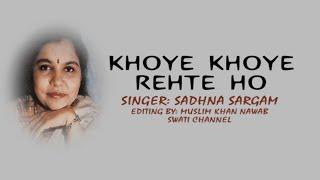 KHOYE KHOYE REHTE HO ( Singer, Sadhna Sargam )