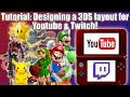 Tutorial: How to design a 3DS layout for Youtube & Twitch!