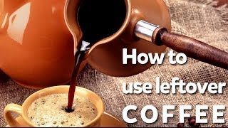 How to use leftover coffee