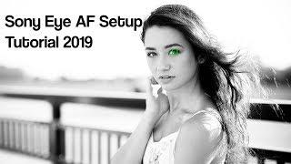 Sony Eye AF Setup Tutorial (2019)
