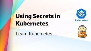 [ Kube 14 ] Using Secrets in Kubernetes
