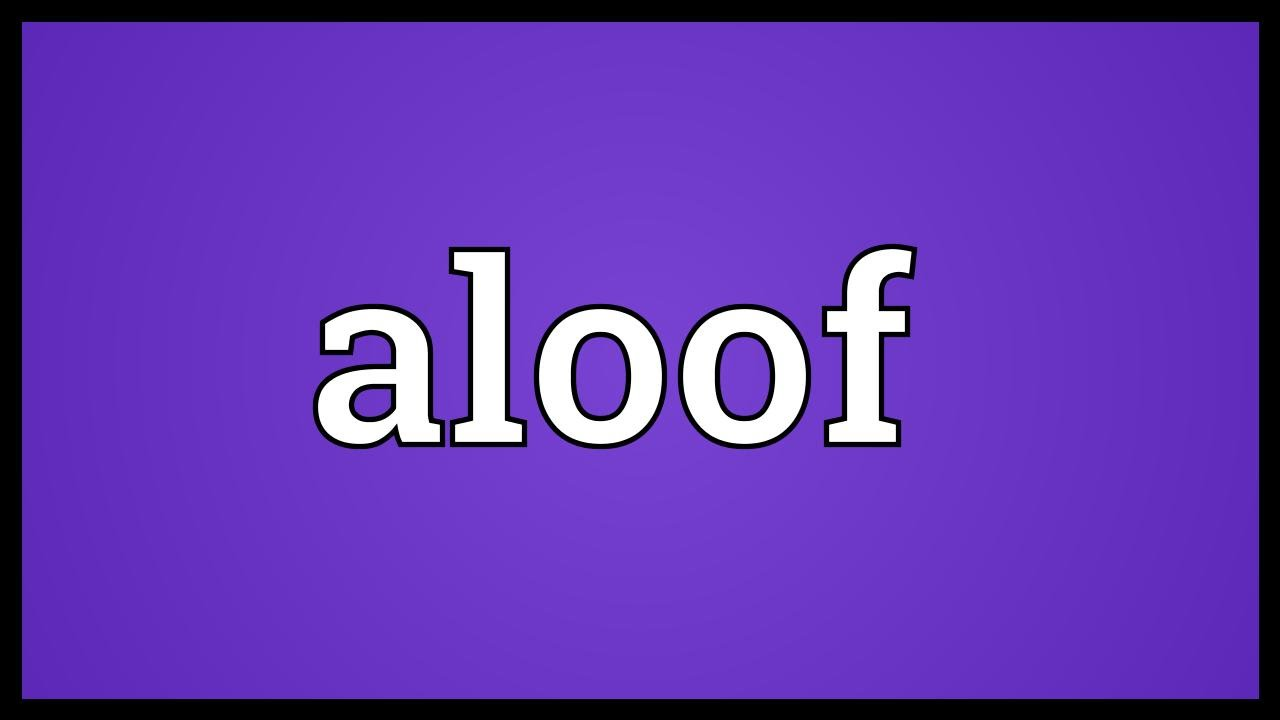 meaning aloof