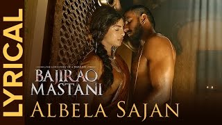 Lyrical: Albela Sajan | Full Song with Lyrics | Bajirao Mastani
