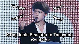 K-POP Idols Reaction to Taehyung (Compilation)