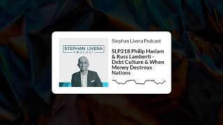 SLP218 Philip Haslam & Russ Lamberti   Debt Culture & When Money Destroys Nations