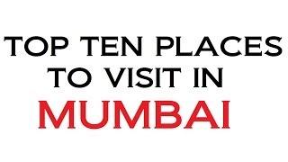 TOP TEN PLACES TO VISIT IN MUMBAI