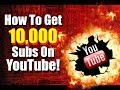 How To Get 10,000 Subs On YouTube!